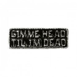 PIN GIMME HEAD TIL I'M DEAD